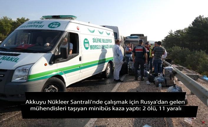 Akkuyu Nükleer Santrali'nde çalışmak için Rusya'dan gelen mühendisleri taşıyan minibüs kaza yaptı: 2 ölü, 11 yaralı