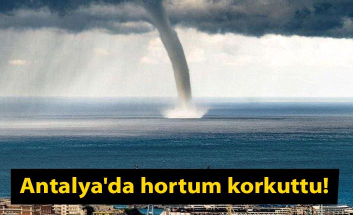 Antalya'da hortum korkuttu.