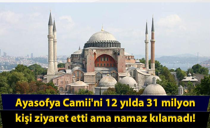 Ayasofya Camii'ni 12 yılda 31 milyon kişi ziyaret etti ama namaz kılamadı!