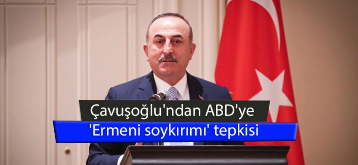 Çavuşoğlu'ndan ABD'ye 'Ermeni soykırımı' tepkisi!