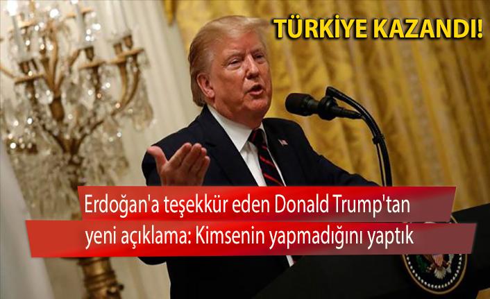 Erdoğan'a teşekkür eden Donald Trump'tan yeni açıklama: Kimsenin yapmadığını yaptık