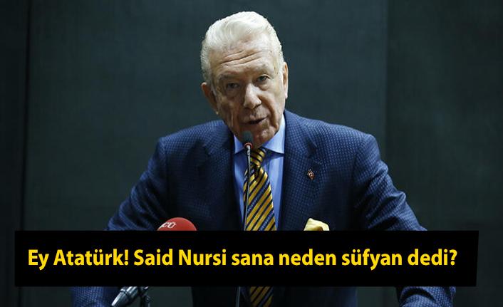 Ey Atatürk! Said Nursi sana neden süfyan dedi?