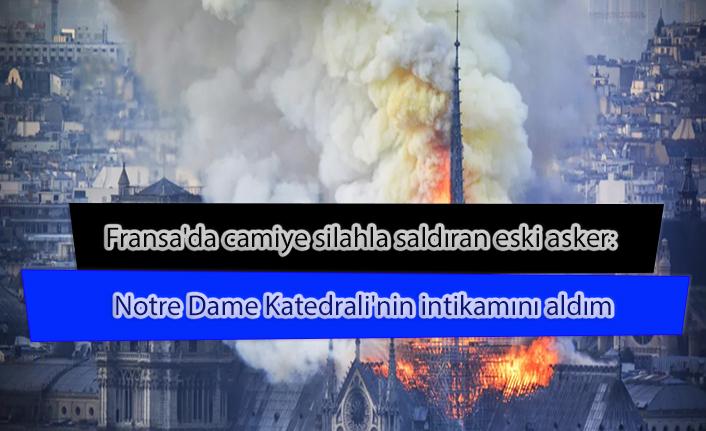 Fransa'da camiye silahla saldıran eski asker: Notre Dame Katedrali'nin intikamını aldım.