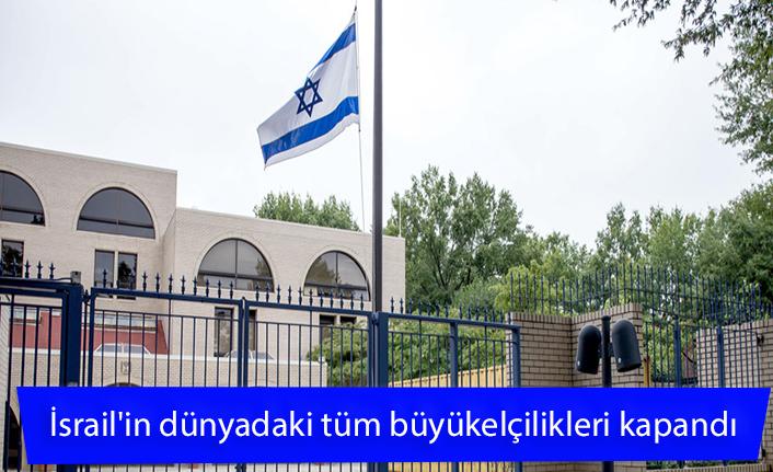 İsrail'in dünyadaki tüm büyükelçilikleri kapandı.