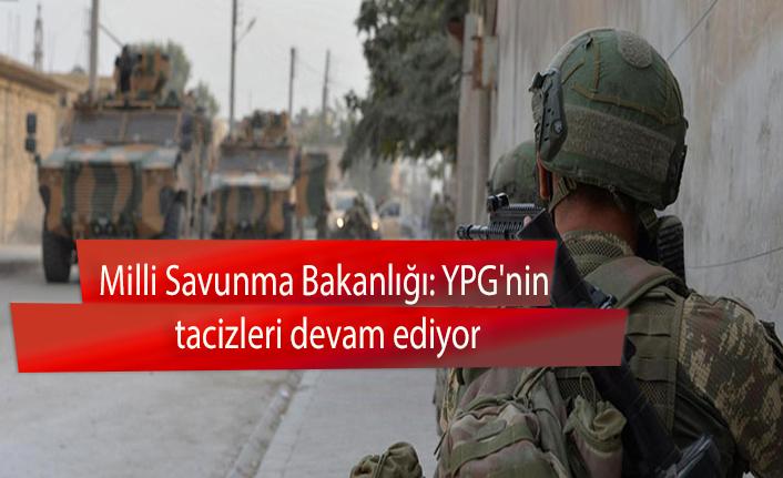 Milli Savunma Bakanlığı: YPG'nin tacizleri devam ediyor