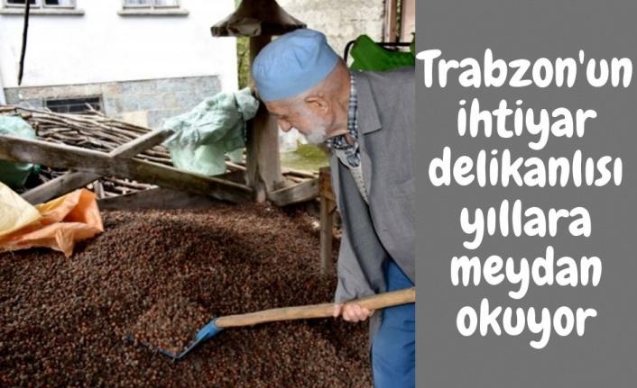 Trabzon'un ihtiyar delikanlısı yıllara meydan okuyor