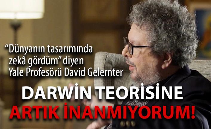 Ünlü Yale Profesörü David Gelernter: Darwin teorisine artık inanmıyorum!