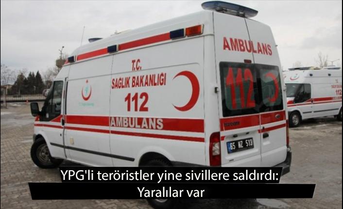 YPG'li teröristler yine sivillere saldırdı: Yaralılar var