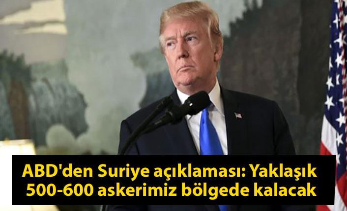 ABD'den Suriye açıklaması: Yaklaşık 500-600 askerimiz bölgede kalacak