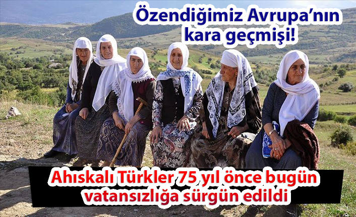 Ahıskalı Türkler 75 yıl önce bugün vatansızlığa sürgün edildi.