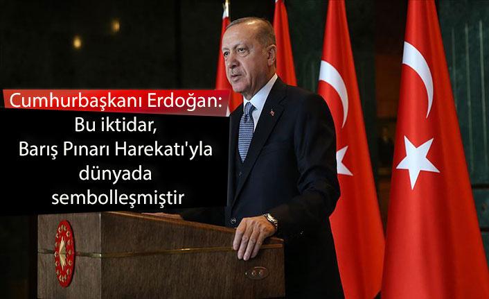 Cumhurbaşkanı Erdoğan: Bu iktidar, Barış Pınarı Harekatı'yla dünyada sembolleşmiştir