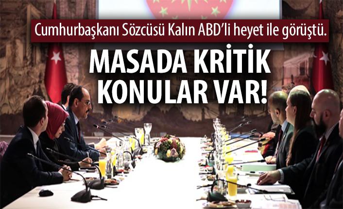 Cumhurbaşkanlığı Sözcüsü İbrahim Kalın, ABD'li heyet ile görüştü
