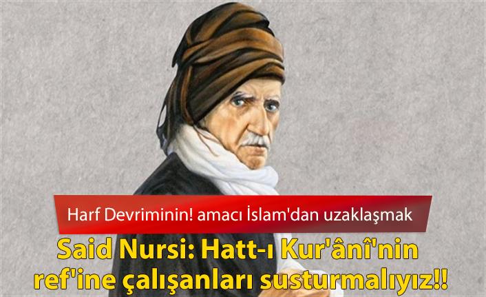 Harf Devriminin amacı İslam'dan uzaklaşmak