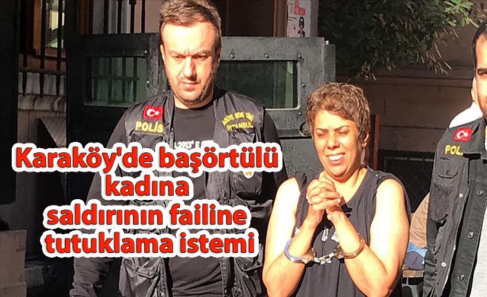 Karaköy'de başörtülü kadına saldırının failine tutuklama istemi!