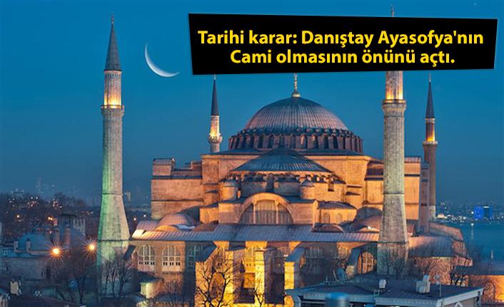 Tarihi karar: Danıştay Ayasofya'nın Cami olmasının önünü açtı.