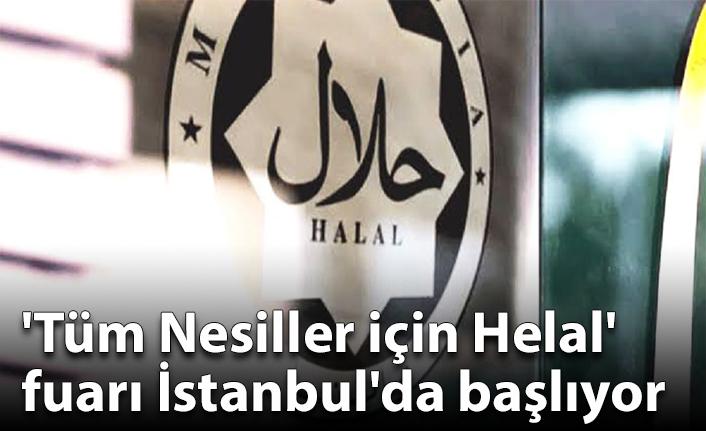'Tüm Nesiller için Helal' fuarı İstanbul'da başlıyor