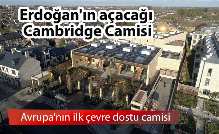 Erdoğan'ın açacağı Cambridge Camisi Avrupa'nın ilk çevre dostu camisi