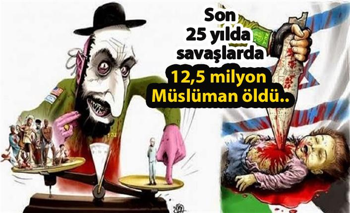 Son 25 yılda savaşlarda 12,5 milyon Müslüman öldü..
