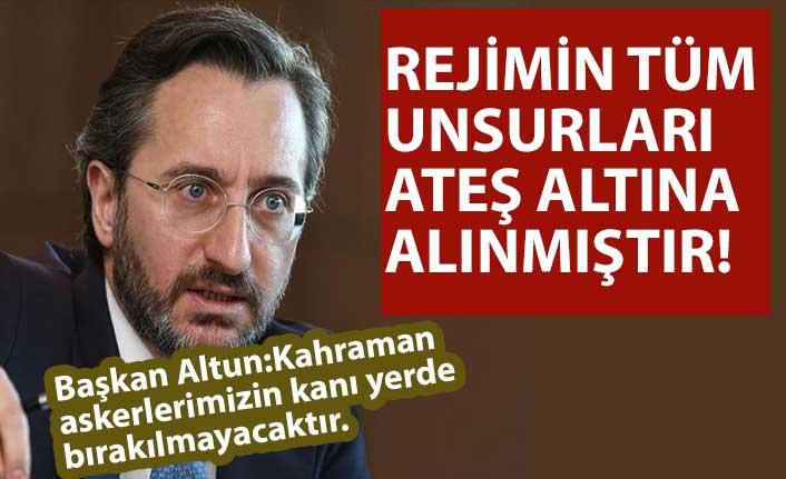 İletişim Başkanı Altun: Hava ve kara ateş destek unsurlarımızla rejimin bilinen tüm hedefleri ateş altında