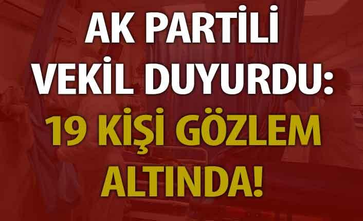 AK Partili vekil açıkladı! 19 kişi gözlem altına alındı