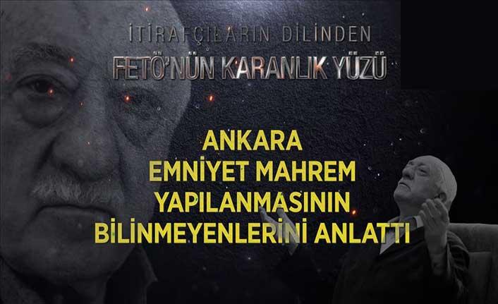 Ankara emniyeti mahrem yapılanmasının bilinmeyenlerini anlattı