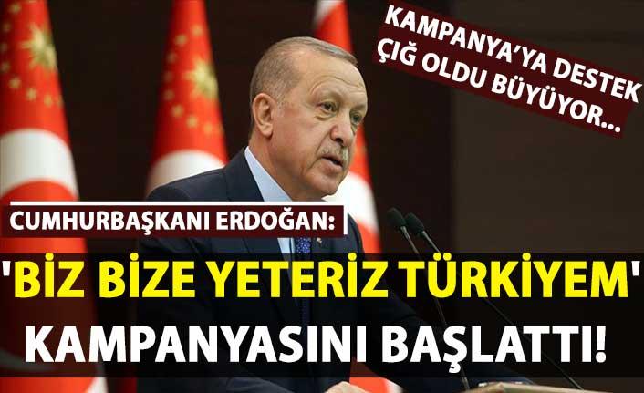 Cumhurbaşkanı Erdoğan: 'Biz Bize Yeteriz Türkiyem' kampanyasını başlattı!
