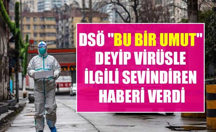 """DSÖ """"Bu bir umut"""" deyip virüsle ilgili sevindiren haberi verdi"""