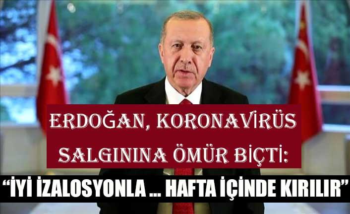 Erdoğan, koronavirüs salgınına ömür biçti: İyi izalosyonla 2-3 hafta içinde kırılır