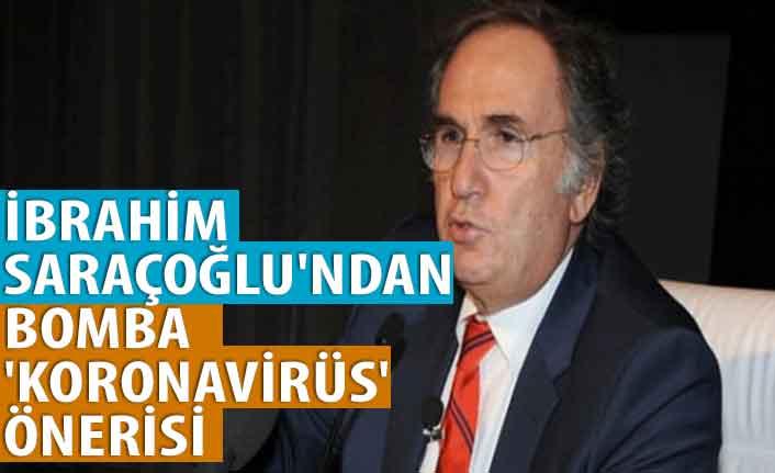 İbrahim Saraçoğlu'ndan bomba 'koronavirüs' önerisi
