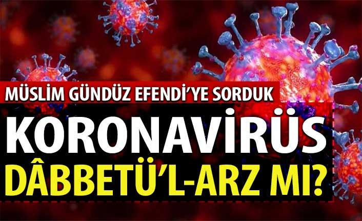 Koronavirüsü Dâbbet'ül-Arz mı?