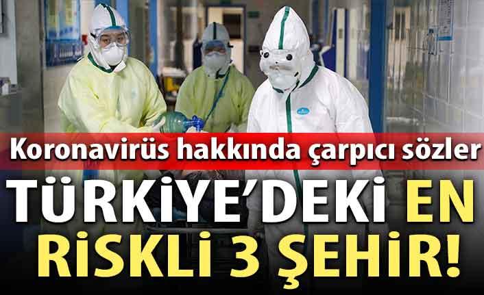 Koronavirüs konusunda çarpıcı sözler! Bilim Kurulu üyesi Türkiye'deki en riskli 3 şehri açıkladı