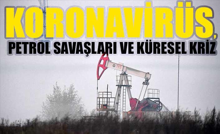 Koronavirüs, petrol savaşları ve küresel kriz