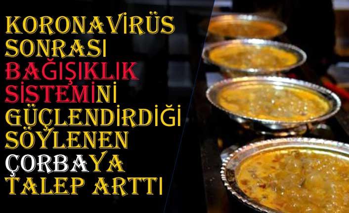 Koronavirüs sonrası bağışıklık sistemini güçlendirdiği söylenen çorbaya talep arttı