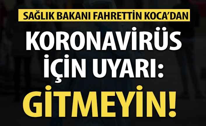 Koronavirüs uyarısı: Gitmeyin! Bakan Koca Türkiye'deki son dakika gelişmelerini aktardı