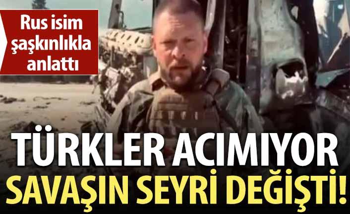 Rus isim şaşkınlıkla anlattı: Savaşın seyri değişti, Türkler acımıyor