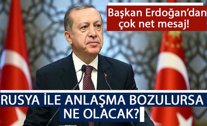 Rusya ile anlaşma bozulursa ne olacak? Başkan Erdoğan'dan çok net mesaj!