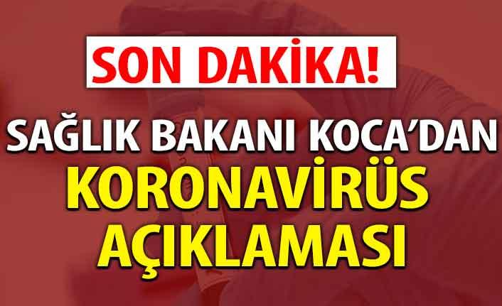 Sağlık Bakanı Koca'dan son dakika koronavirüs açıklaması