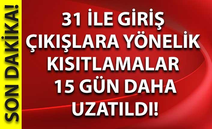 30 büyükşehir ve Zonguldak'a tüm giriş çıkışlara yönelik kısıtlamalar 15 gün daha uzatıldı
