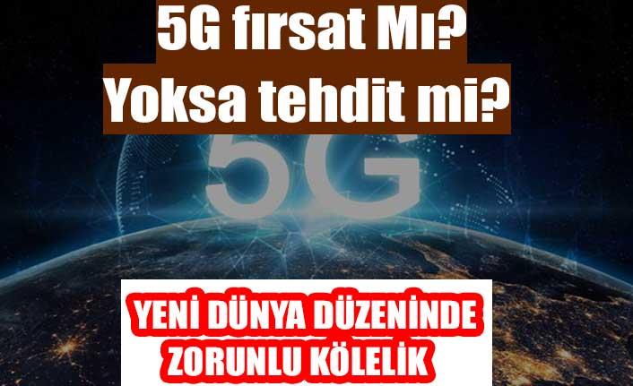 5G fırsat Mı? Yoksa tehdit mi?