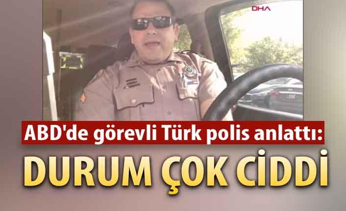 ABD'de görevli Türk polis anlattı: Durum çok ciddi