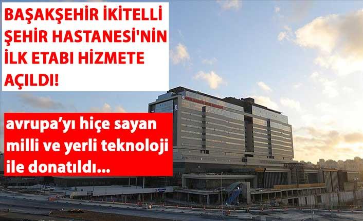 Başakşehir İkitelli Şehir Hastanesi'nin ilk etabı hizmete açıldı