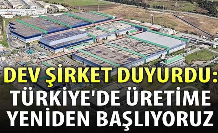 Dev şirket duyurdu: Türkiye'de üretime yeniden başlıyoruz