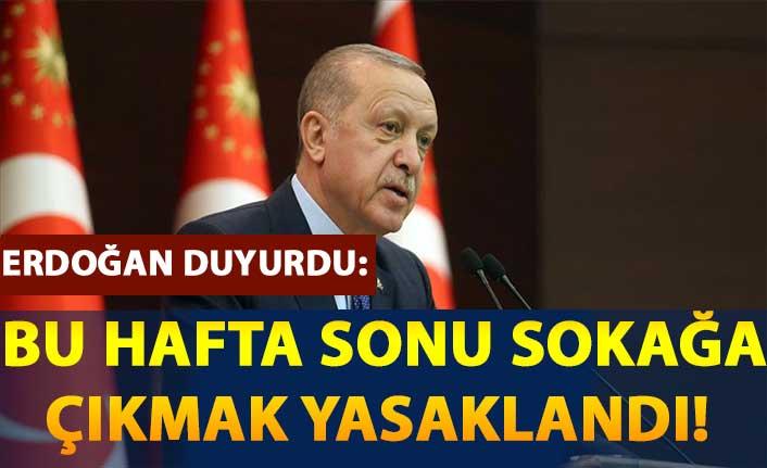 Erdoğan duyurdu: Bu hafta sonu sokağa çıkmak yasaklandı