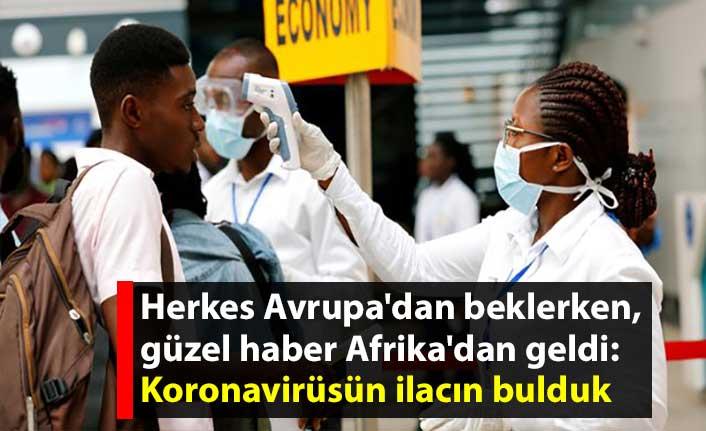 Herkes Avrupa'dan beklerken, güzel haber Afrika'dan geldi: Koronavirüsün ilacın bulduk