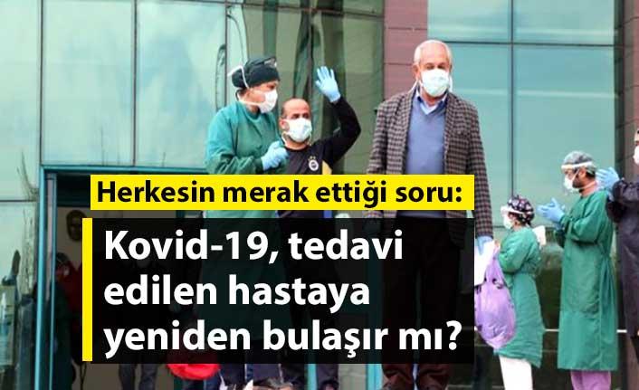 Herkesin merak ettiği soru: Kovid-19, tedavi edilen hastaya yeniden bulaşır mı?