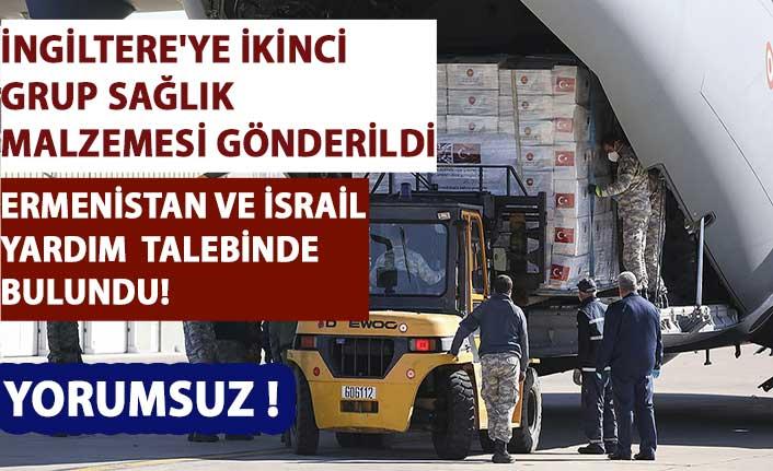 İngiltere'ye ikinci grup sağlık malzemesi gönderildi!İsrail ve Ermenistan Türkiye'den yardım talep etti