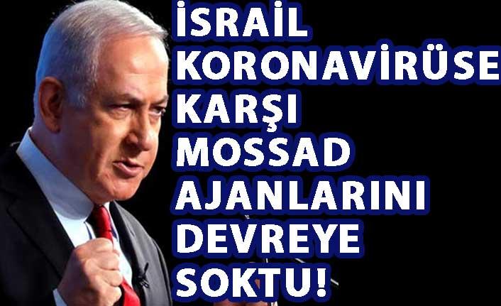New York Times duyurdu: İsrail koronavirüse karşı Mossad ajanlarını devreye soktu