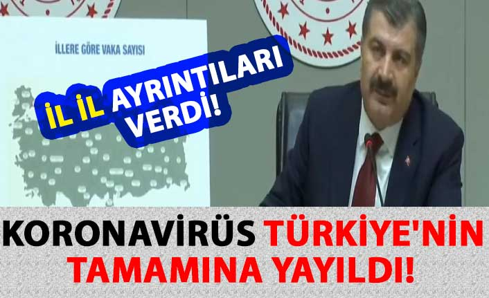 Sağlık Bakanı Fahrettin Koca, koronavirüsün Türkiye'nin tamamına yayıldığını açıkladı.