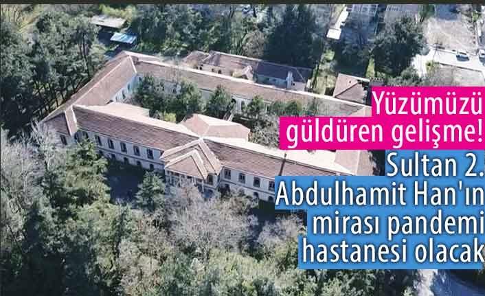 Sultan 2. Abdulhamit Han'ın mirası pandemi hastanesi olacak