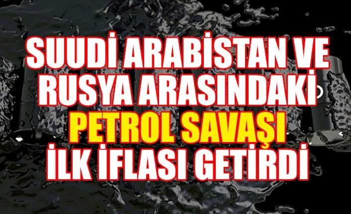Suudi Arabistan ve Rusya arasındaki petrol savaşı ilk iflası getirdi
